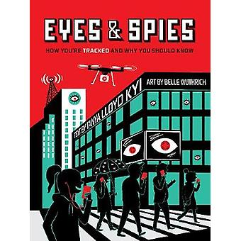 Eyes and Spies  How Youre Tracked and Why You Should Know by Tanya Lloyd Kyi & Illustrated by Belle Wuthrich