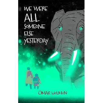 We Were All Someone Else Yesterday by Omar Holmon - 9781943735686 Book