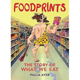 Foodprints  The Story of What We Eat by Paula Ayer