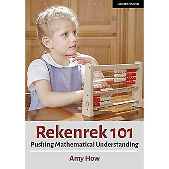 Rekenek 101 - Pushing Mathematical Understanding by Amy How - 97819129