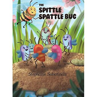 The Spittle Spattle Bug by Stephanie Sabatinelli