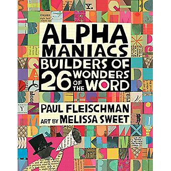 Alphamaniacs - Builders of 26 Wonders of the Word by Paul Fleischman -
