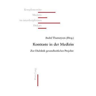 Kontraste in Der Medizin - Zur Dialektik Gesundheitlicher Projekte by