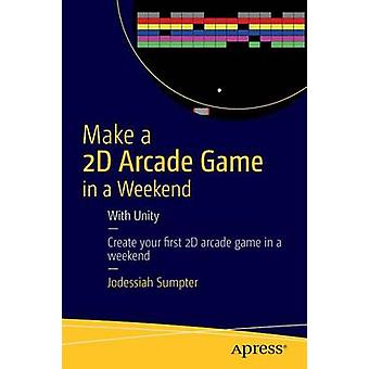 Make a 2D Arcade Game in a Weekend - With Unity by Jodessiah Sumpter -