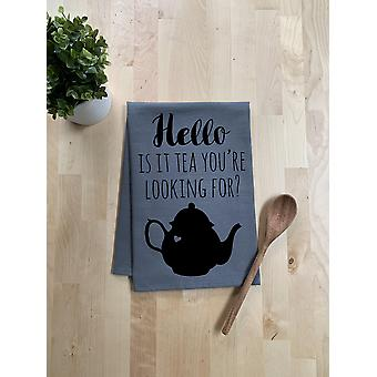 Hello Is It Tea You Are Looking For Dish Towel