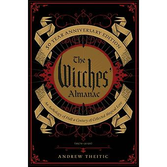The Witches Almanac 50 Year Anniversary Edition  An Anthology of Half a Century of Collected Magical Lore by Edited by Andrew Theitic