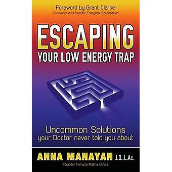 Escaping Your Low Energy Trap - Uncommon Solutions Your Doctor Never T