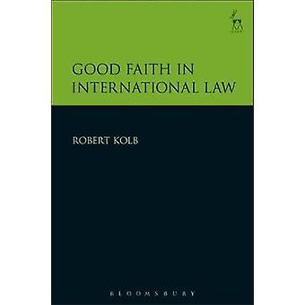 Good Faith in International Law by Robert Kolb - 9781509914098 Book