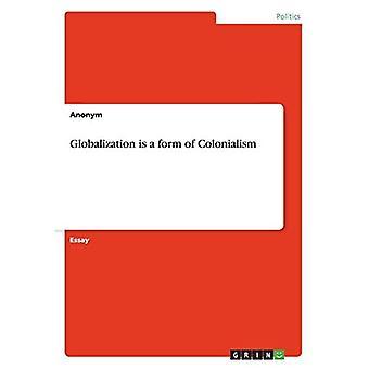 Globalisering er en form for kolonialisme
