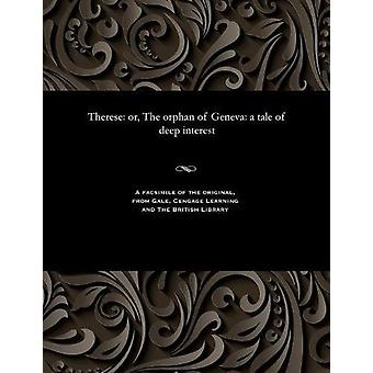 Therese - Or - the Orphan of Geneva - A Tale of Deep Interest by Thomas