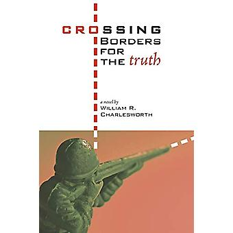 Crossing Borders for the Truth by William R Charlesworth - 9781556355