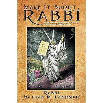 Make It Short - Rabbi - Brief Jewish Lessons from Scripture for the Ye