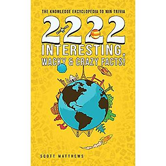 2222 Interesting - Wacky & Crazy Facts - The Knowledge Encycloped