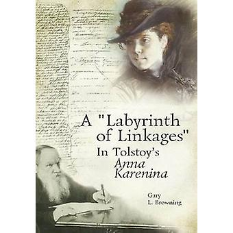 "A ""Labyrinth of Linkages"" in Tolstoy's Anna Karenina by Gar"