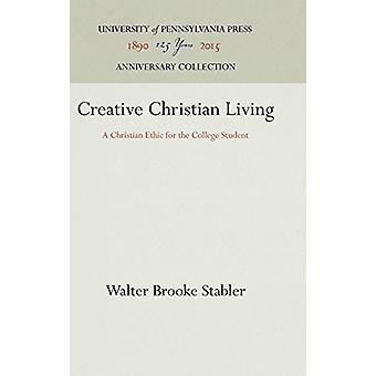 Creative Christian Living - A Christian Ethic for the College Student