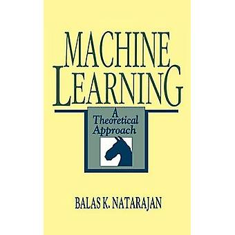 Machine Learning A Theoretical Approach by Natarajan & Balas K.