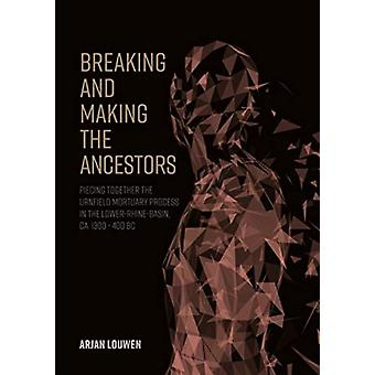Breaking and Making the Ancestors by Arjan Louwen