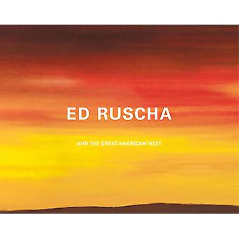 Ed Ruscha and the Great American West by Edited by Karin Breuer & Contributions by D J Waldie & Contributions by Ed Ruscha