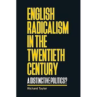 Engels radicalisme in de twintigste eeuw Een onderscheidende politiek Manchester University Press