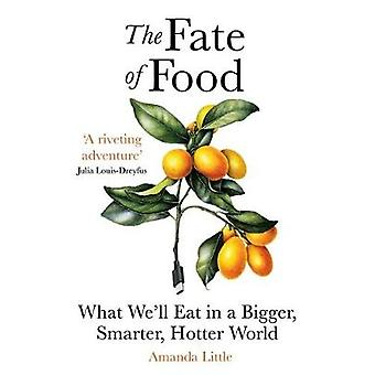 The Fate of Food What Well Eat in a Bigger Hotter Smarter World