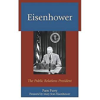 Eisenhower Le président des relations publiques par Pam Parry et préface par Mary Jean Eisenhower