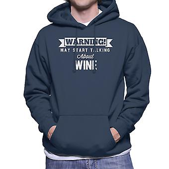 Warning May Start Talking About Wine Men's Hooded Sweatshirt