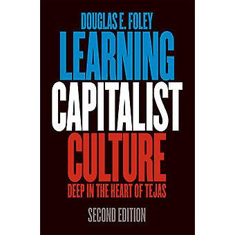 Learning Capitalist Culture - Deep in the Heart of Tejas by Douglas E.