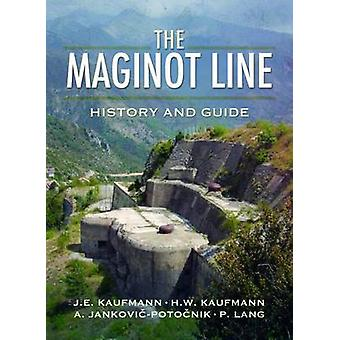 The Maginot Line - History and Guide by J. E. Kaufmann - 9781526711519