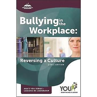 Bullying in the Workplace - Reversing a Culture by Joy Longo - 9781558