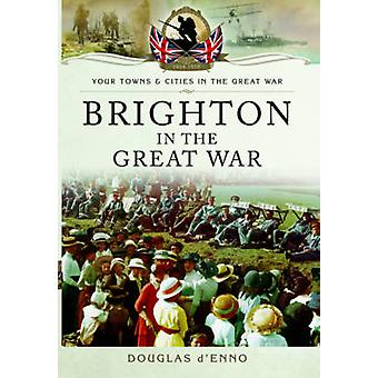 Brighton in the Great War by Douglas D'Enno - 9781783032990 Book