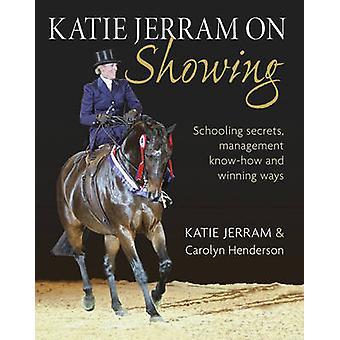 Katie Jerram on Showing by Katie Jerram - Carolyn Henderson - 9780851