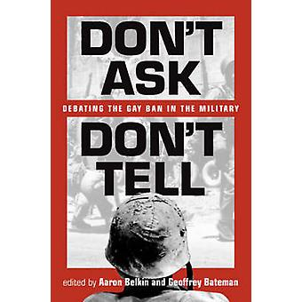Don't Ask - Don't Tell - Debating the Gay Ban in the U.S. Military by