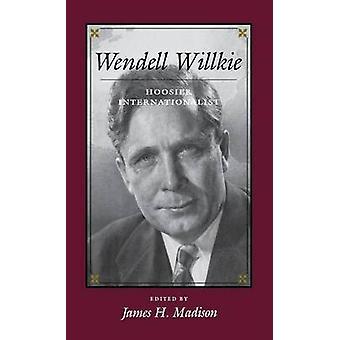 Wendell Willkie Hoosier Internationalist af Madison & James H.