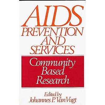 AIDS Prevention and Services Community Based Research by Van Vugt & Johannes P.