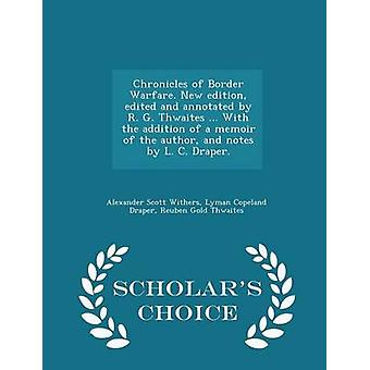 Chronicles of Border Warfare. New edition edited and annotated by R. G. Thwaites ... With the addition of a memoir of the author and notes by L. C. Draper.  Scholars Choice Edition by Withers & Alexander Scott