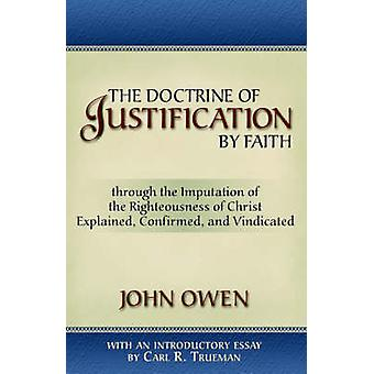 The Doctrine of Justification by Faith by Owen & John