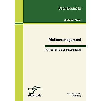 Risikomanagement-Instrumente des Controllings von Ficher & Christoph