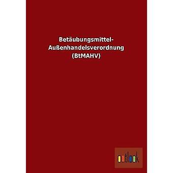 Betubungsmittel Auenhandelsverordnung BtMAHV by ohne Autor