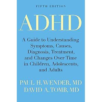 ADHD - A Guide to Understanding Symptoms - Causes - Diagnosis - Treatm