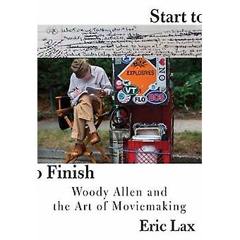 Start To Finish - Woody Allen and the Art of Moviemaking by Eric Lax -