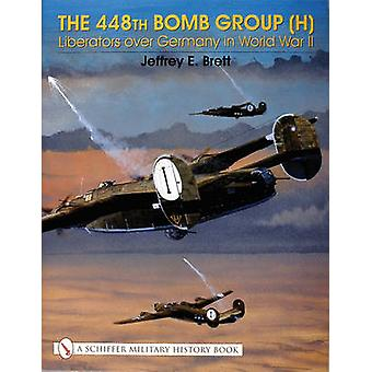The 448th Bomb Group (H) - Liberators Over Germany in World War II by