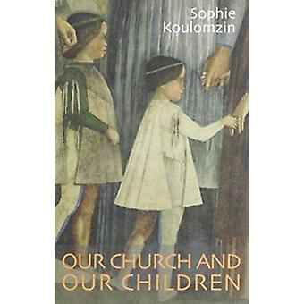 Our Church and Our Children by Sophie Koulomzin - 9780881412741 Book