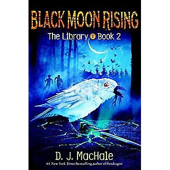Black Moon Rising (The Library Book 2) by D. J. MacHale - 97811019325