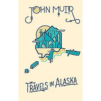 John Muir - Travels in Alaska by John Muir - 9781423644743 Book