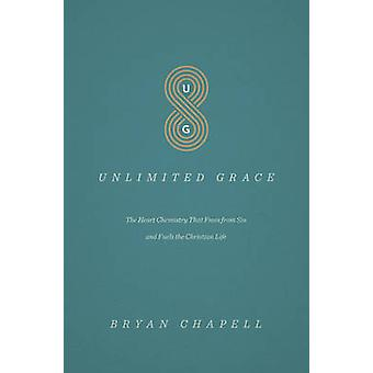 Unlimited Grace - The Heart Chemistry That Frees from Sin and Fuels th