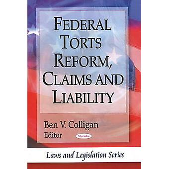 Federal Torts Reform - Claims and Liability by Ben V. Colligan - 9781