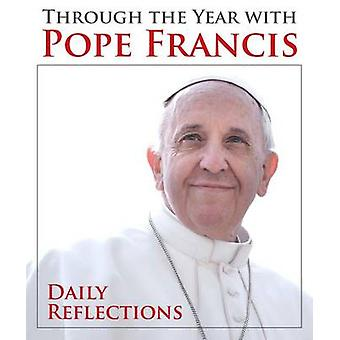 Through the Year with Pope Francis - Daily Reflections by Kevin Cotter