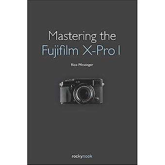 Mastering the Fujifilm X-Pro 1 by Rico Pfirstinger - 9781937538149 Bo