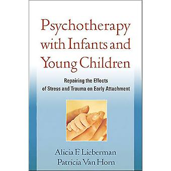 Psychotherapy with Infants and Young Children - Repairing the Effects
