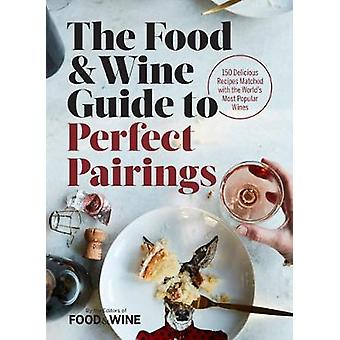 The Food & Wine Guide to Perfect Pairings - 150 Delicious Recipes